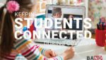 Keeping Students Connected During COVID-19